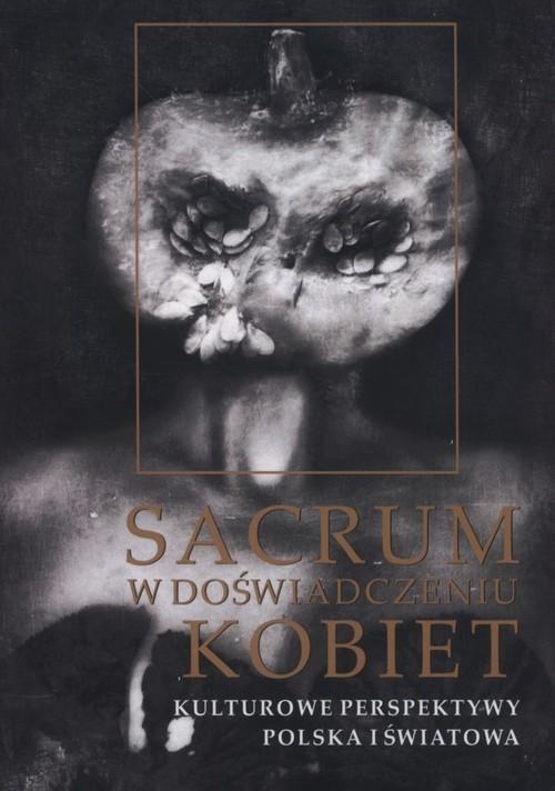 Sacrum w doświadczeniu kobiet Kalinowski Daniel, Juchniewicz Emilia