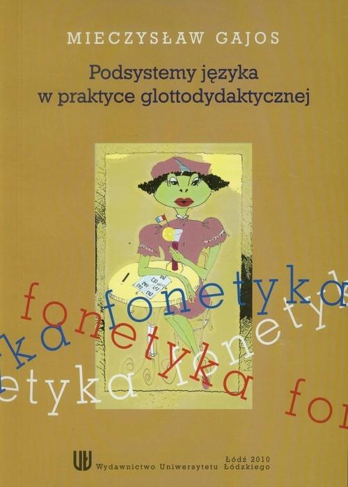 Podsystemy języka w praktyce glottodydaktycznej Gajos Mieczysław