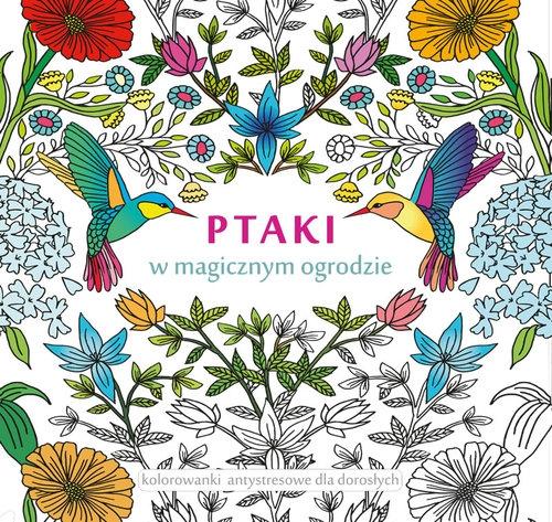 Ptaki w magicznym ogrodzie Praca zbiorowa