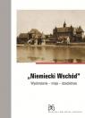 Niemiecki Wschód Wyobrażenia misja dziedzictwo