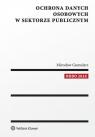 Ochrona danych osobowych w sektorze publicznym Gumularz Mirosław