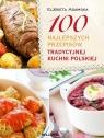 100 najlepszych przepisów tradycyjnej kuchni polskiej Adamska Elżbieta