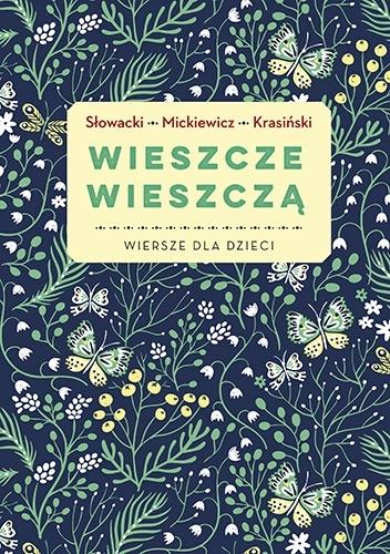 Wieszcze wieszczą. Najpiękniejsze wiersze dla dzieci Adam Mickiewicz, Zygmunt Krasiński , Juliusz Słowacki