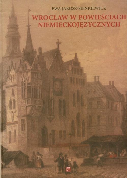 Wrocław w powieściach niemieckojęzycznych Jarosz-Sienkiewicz Ewa