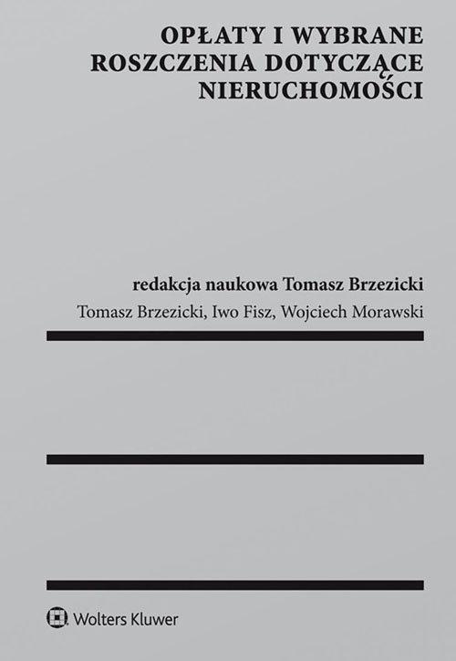 Opłaty i wybrane roszczenia dotyczące nieruchomości Morawski Wojciech, Brzezicki Tomasz, Fisz Iwo