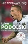 Nie poddawaj się! Lukas Podolski Autobiografia