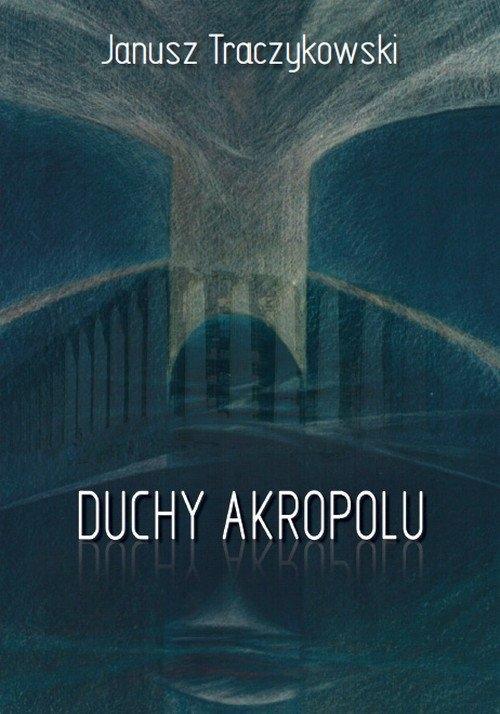 Duchy Akropolu Traczykowski Janusz