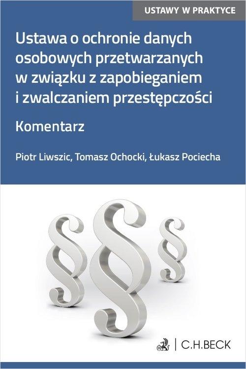 Ustawa o ochronie danych osobowych przetwarzanych w związku z zapobieganiem i zwalczaniem przestępcz Piotr Liwszic, Tomasz Ochocki, adw. Łukasz Pociecha