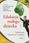 Edukacja małego dziecka Tom 2 Wychowanie i kształcenie w praktyce