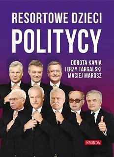 Resortowe dzieci. Politycy Dorota Kania, Jerzy Targalski, Maciej Marosz