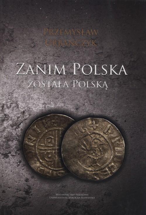 Zanim Polska została Polską Urbańczyk Przemysław