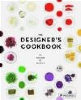 The Designer's Cookbook Tim Schober, Caro Mantke, Tatjana Reimann