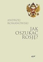 Jak oszukać Rosję? Andrzej Romanowski