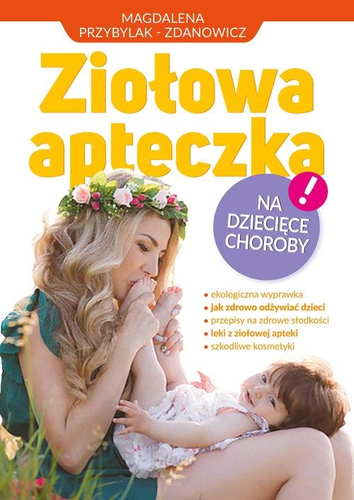 Ziołowa apteczka na dziecięce choroby Przybylak Zbigniew, Przybylak-Zdanowicz Magdalena