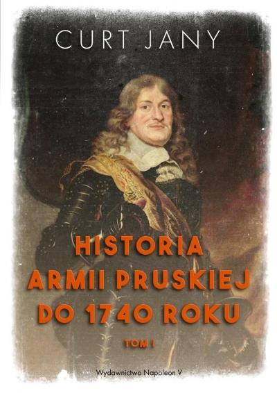 Historia armii pruskiej do 1740 roku T.1 Curt Jany