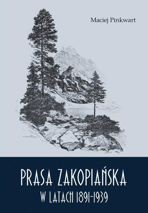 Prasa zakopiańska w latach 1891-1939 Pinkwart Maciej