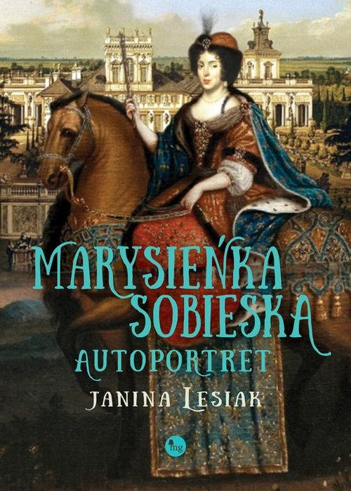 Marysieńka Sobieska. Autoportret Lesiak Janina