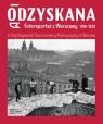 Odzyskana Fotoreportaż z Warszawy 1918-1939