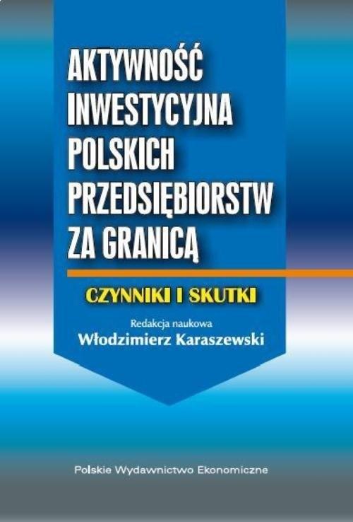 Aktywność inwestycyjna polskich przedsiębiorstw za granicą Karaszewski Włodzimierz