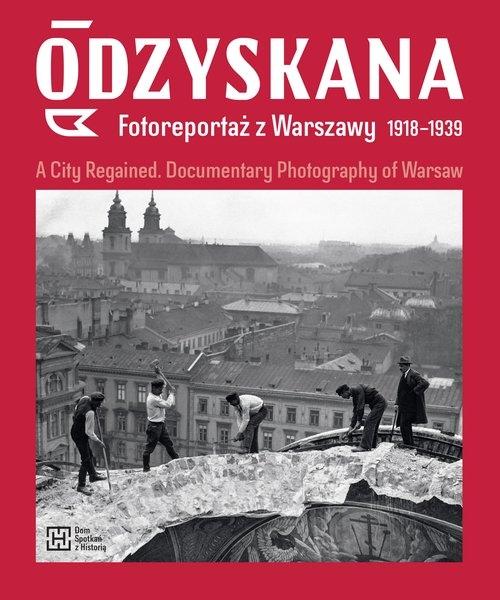 Odzyskana Fotoreportaż z Warszawy 1918-1939 Brzezińska Anna, Madoń-Mitzner Katarzyna