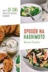 Sposób na Hashimoto Jak w 31 dni zwalczyć uciążliwe objawy choroby Frazier Karen