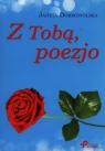Z tobą, poezjo Dobrowolska Janina