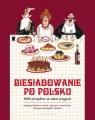 Biesiadowanie po polsku1000 pomysłów na udane przyjęcie