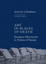 Art in places of death. European monuments to victims of nazism Taborska Halina