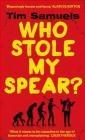 Who Stole My Spear Tim Samuels