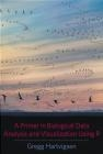A Primer in Biological Data Analysis and Visualization Using R Gregg Hartvigsen