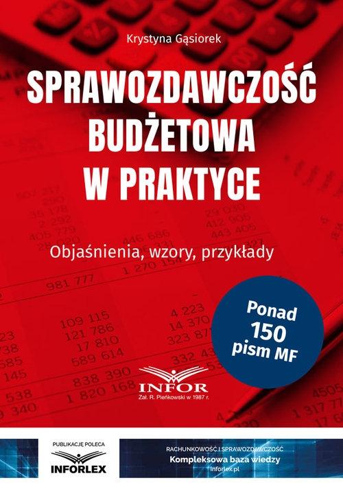Sprawozdawczość budżetowa w praktyce Gąsiorek Krystyna