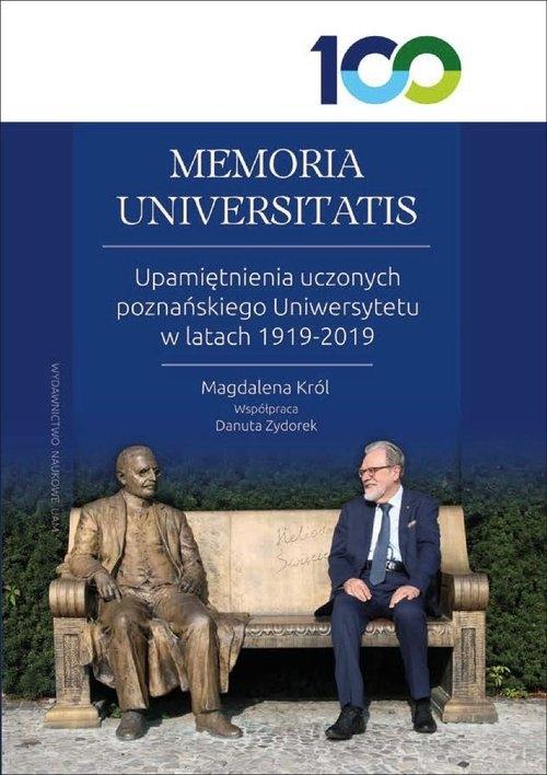 MEMORIA UNIVERSITATIS. Upamiętnienia uczonych poznańskiego Uniwersytetu w latach 1919-2019 Król Magdalena, Zydorek Danuta