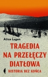 Tragedia na Przełęczy Diatłowa Historia bez końca Lugen Alice