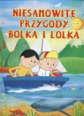 Niesamowite przygody Bolka i Lolka  Czarkowska Iwona, Jasny Jadwiga