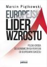 Europejski lider wzrostu Polska droga od ekonomicznych peryferii do Piątkowski Marcin