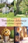 Pomysłowe dekoracje do domu i ogrodu Ardanova Jana