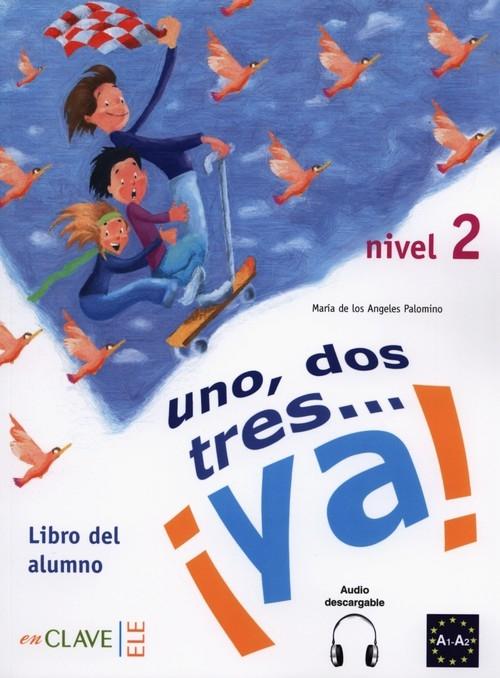 Uno dos tres? ya! 2 Podręcznik Angeles Palomino Maria