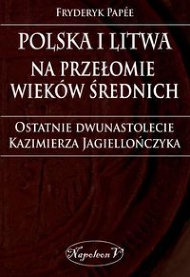 Polska i Litwa na przełomie wieków średnich Papee Fryderyk