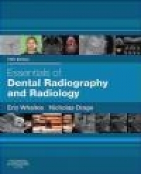 Essentials of Dental Radiography and Radiology Nicholas Drage, Eric Whaites