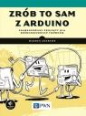 Zrób to sam z Arduino Zaawansowane projekty dla doświadczonych twórców Andrews Warren