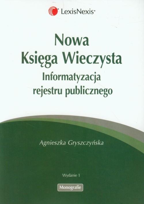 Nowa Księga Wieczysta Informatyzacja rejestru publicznego Gryszczyńska Agnieszka