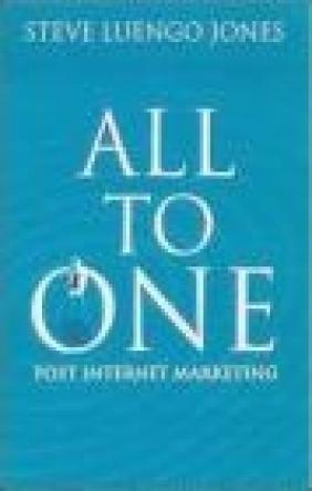 All-To-One Winning Model for Marketing in Post Internet Steve Luengo Jones, Steve Luengo-Jones