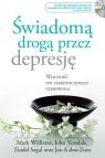 Świadomą drogą przez depresję Wolność od chronicznego cierpienia Kabat-Zinn Jon, Teasdale John, Williams Mark, Segal Zindel