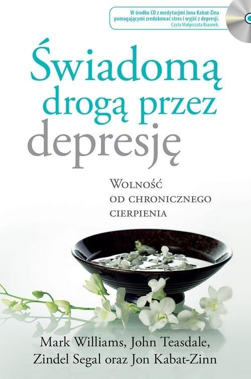 Świadomą drogą przez depresję Kabat-Zinn Jon, Teasdale John, Williams Mark, Segal Zindel