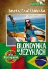 Blondynka na językach Portugalski Kurs językowy. Książka z płytą CD Pawlikowska Beata