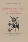 Języki mitu, historii, religii w literaturze na Górnym Śląsku Analiza Węgrzynek Krystian